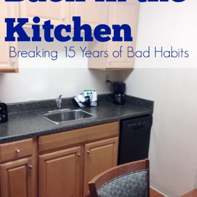 Back in the Kitchen: Breaking 15 Years of Bad Habits