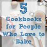 I had over 100 cookbooks each with at least a handful of recipes that I would make regularly. Here are my top 5 Cookbooks for People Who Love to Bake