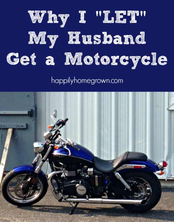 "I ""LET"" my husband get a motorcycle and according to his friends, that makes me wife of the year, and I'm okay with that."