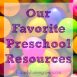 Preschool resources don't have to cost an arm & a leg.  The items we use as part of our homeschool day are also used during regular playtime.  That's how children learn best and its how we can keep them excited about learning as they get older.