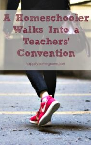 A Homeschooler Walks Into a Teachers' Convention …