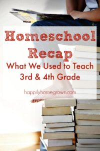 Homeschool Recap: What We Used to Teach 3rd & 4th Grade